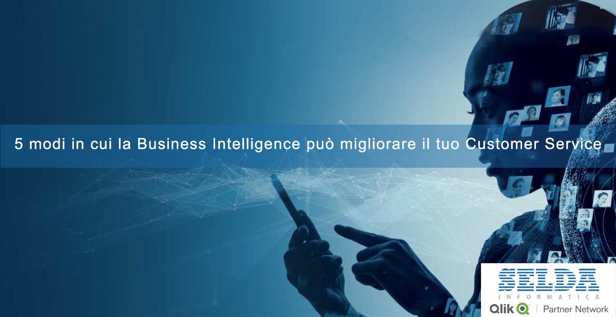 5 modi in cui la Business Intelligence può migliorare il tuo Customer Service