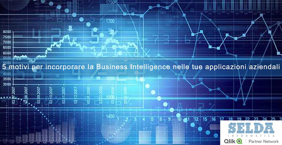 5 motivi per incorporare la Business Intelligence nelle tue applicazioni aziendali